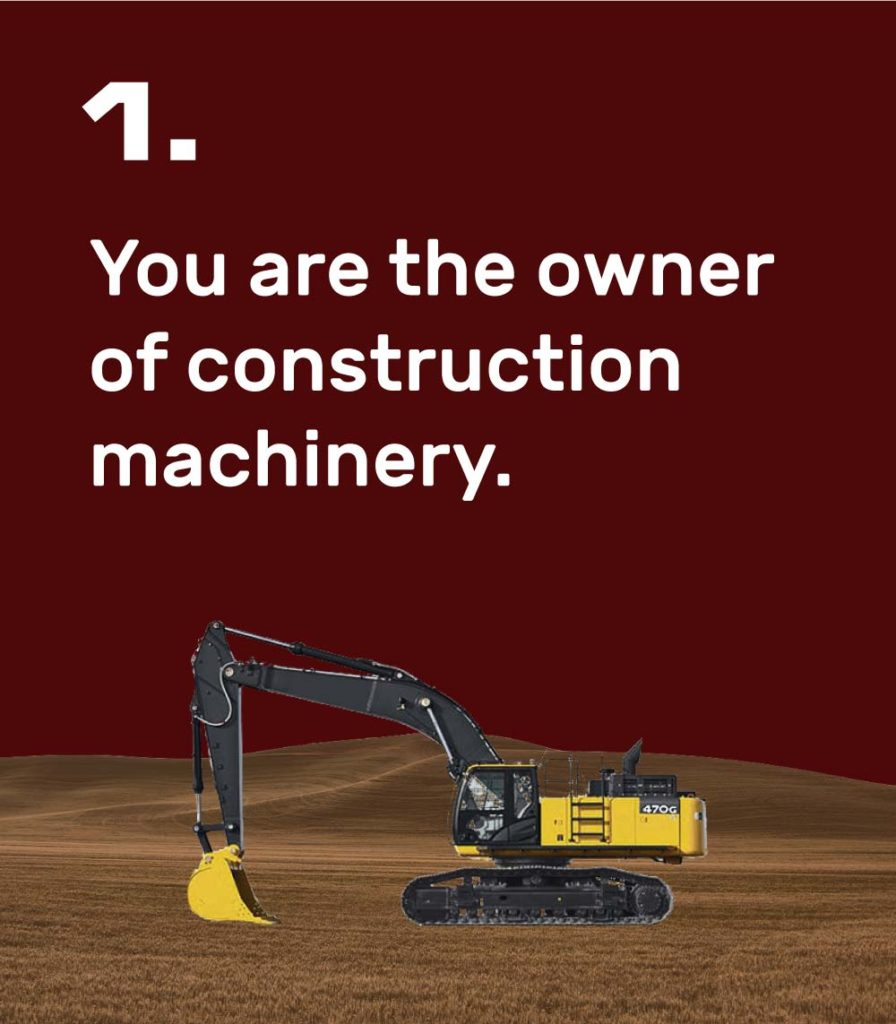 1. You are the owner of construction machinery.